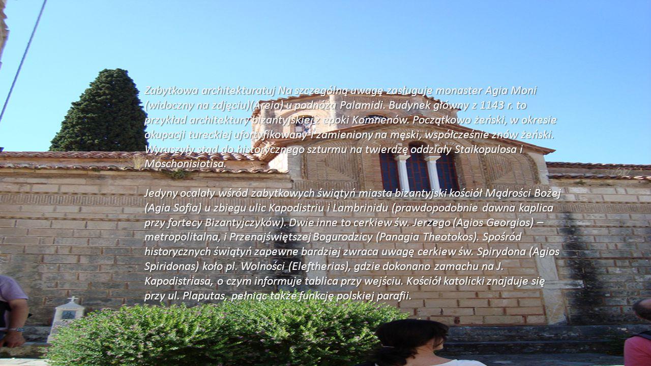 Zabytkowa architekturatuj Na szczególną uwagę zasługuje monaster Agia Moni (widoczny na zdjęciu)(Areia) u podnóża Palamidi.
