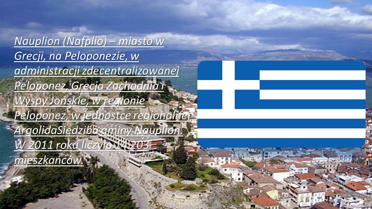 Nauplion (Nafplio) – miasto w Grecji, na Peloponezie, w administracji zdecentralizowanej Peloponez, Grecja Zachodnia i Wyspy Jońskie, w regionie Peloponez, w jednostce regionalnej ArgolidaSiedziba gminy Nauplion.