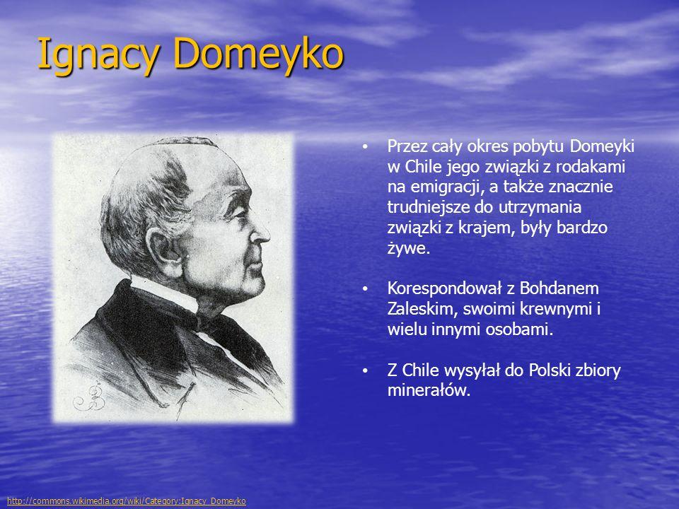 Ignacy Domeyko Przez cały okres pobytu Domeyki w Chile jego związki z rodakami na emigracji, a także znacznie trudniejsze do utrzymania związki z kraj