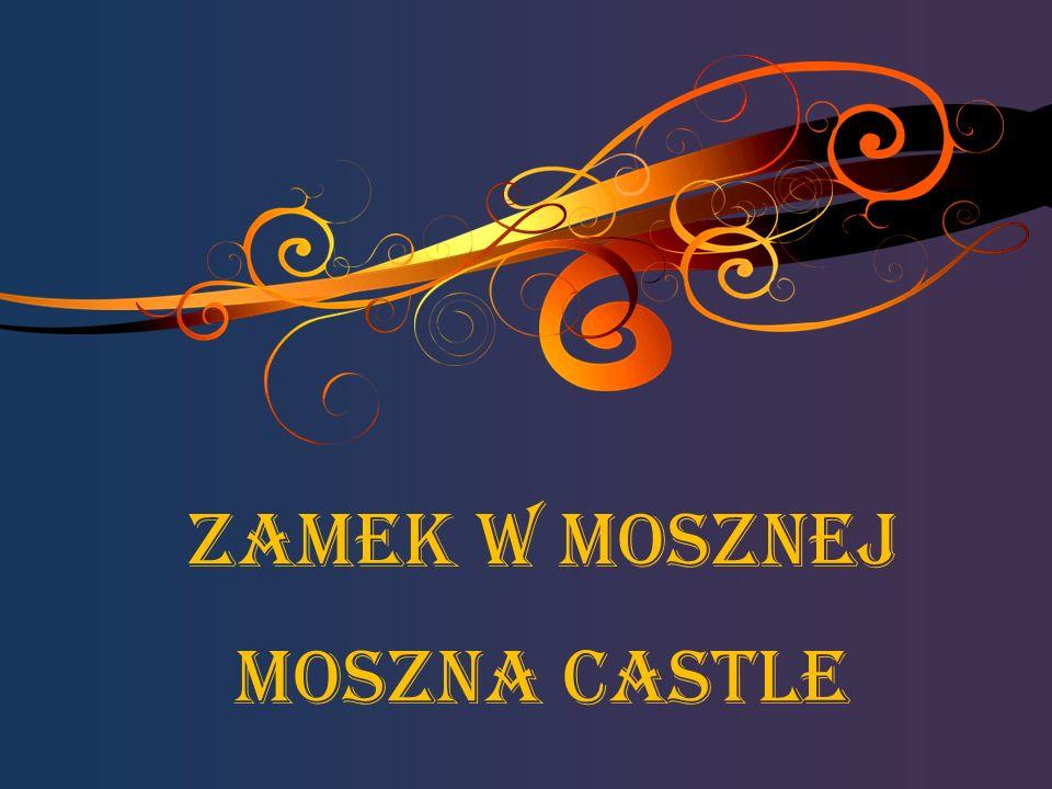 Zamek w Mosznej Moszna Castle