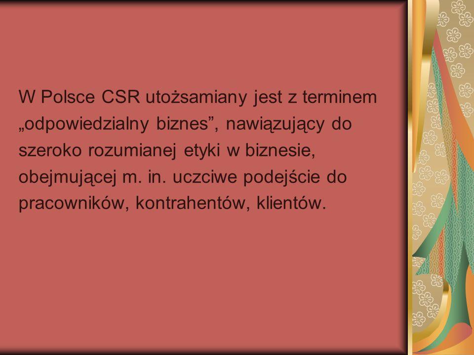 """W Polsce CSR utożsamiany jest z terminem """"odpowiedzialny biznes , nawiązujący do szeroko rozumianej etyki w biznesie, obejmującej m."""