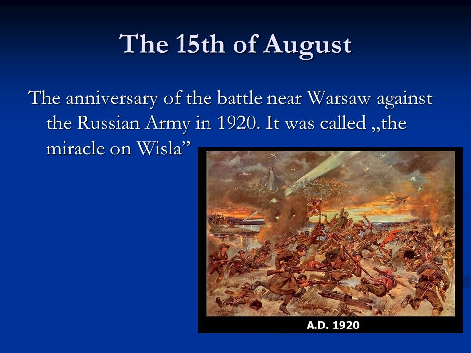 The 15th of August The anniversary of the battle near Warsaw against the Russian Army in 1920.