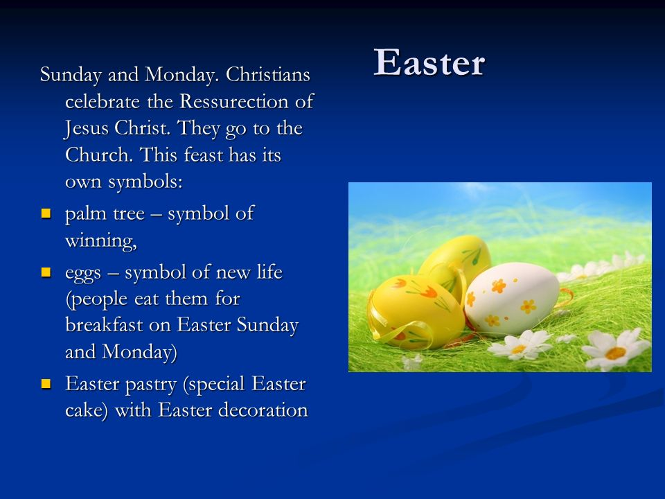 Easter Easter Sunday and Monday. Christians celebrate the Ressurection of Jesus Christ.