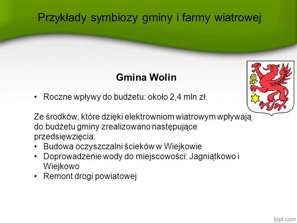 Przykłady symbiozy gminy i farmy wiatrowej Gmina Wolin Roczne wpływy do budżetu: około 2,4 mln zł. Ze środków, które dzięki elektrowniom wiatrowym wpł
