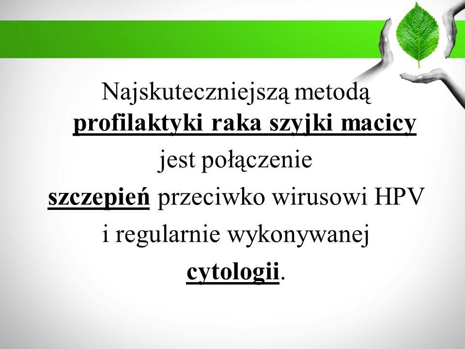 Najskuteczniejszą metodą profilaktyki raka szyjki macicy jest połączenie szczepień przeciwko wirusowi HPV i regularnie wykonywanej cytologii.