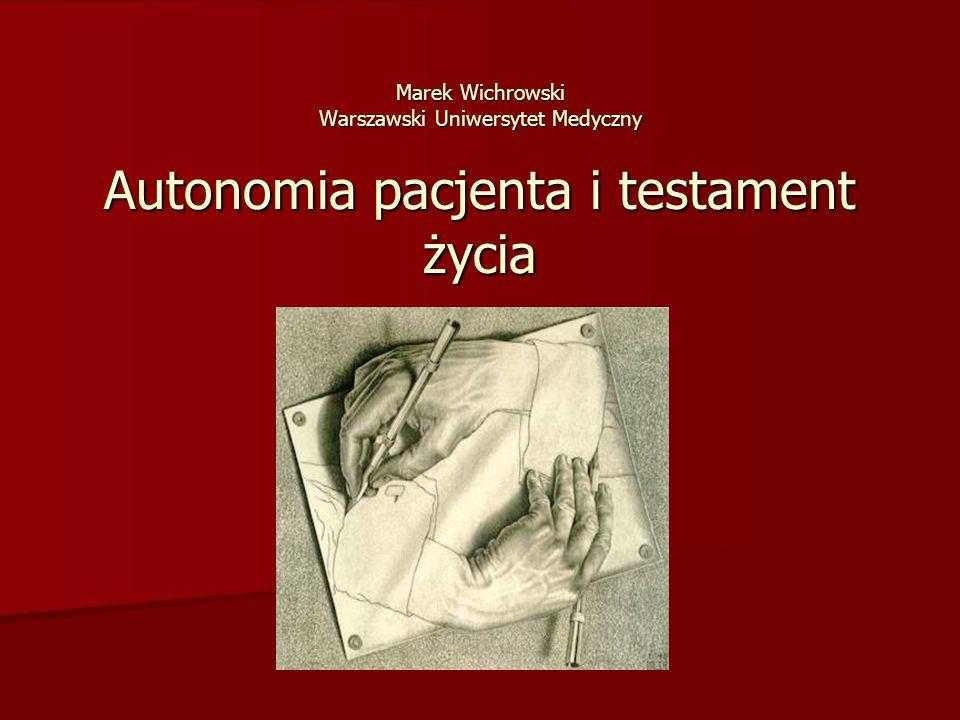 Marek Wichrowski Warszawski Uniwersytet Medyczny Autonomia pacjenta i testament życia