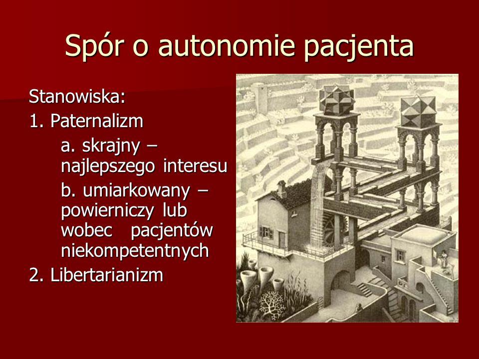 Spór o autonomie pacjenta Stanowiska: 1. Paternalizm a.