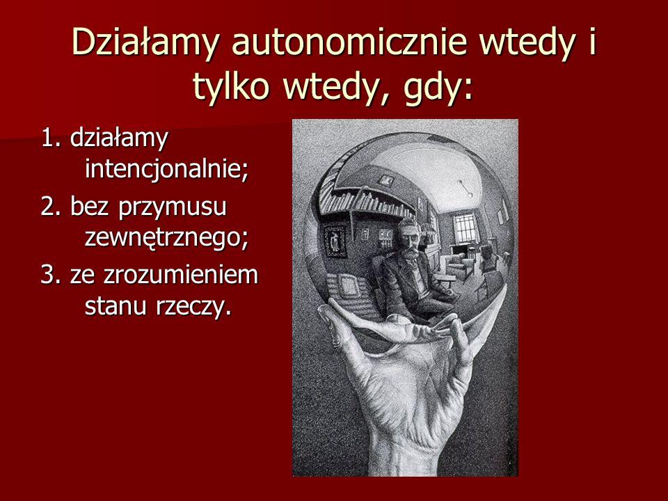 Działamy autonomicznie wtedy i tylko wtedy, gdy: 1.