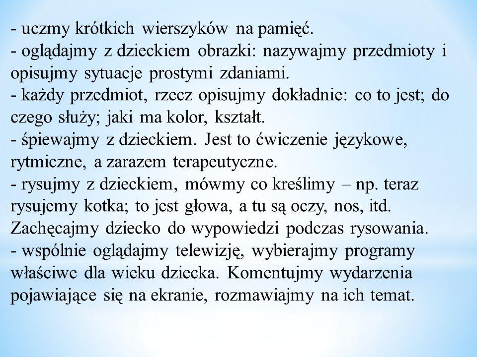 - uczmy krótkich wierszyków na pamięć.