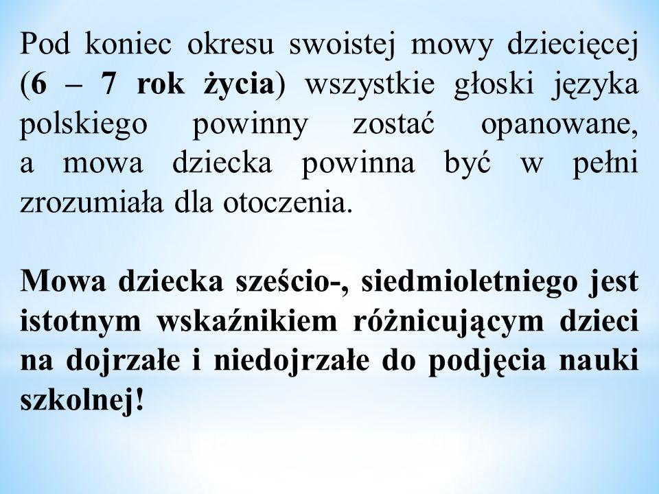 Pod koniec okresu swoistej mowy dziecięcej (6 – 7 rok życia) wszystkie głoski języka polskiego powinny zostać opanowane, a mowa dziecka powinna być w