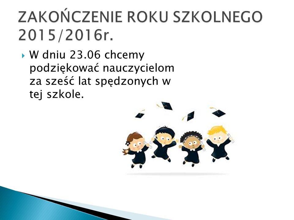  W dniu 23.06 chcemy podziękować nauczycielom za sześć lat spędzonych w tej szkole.