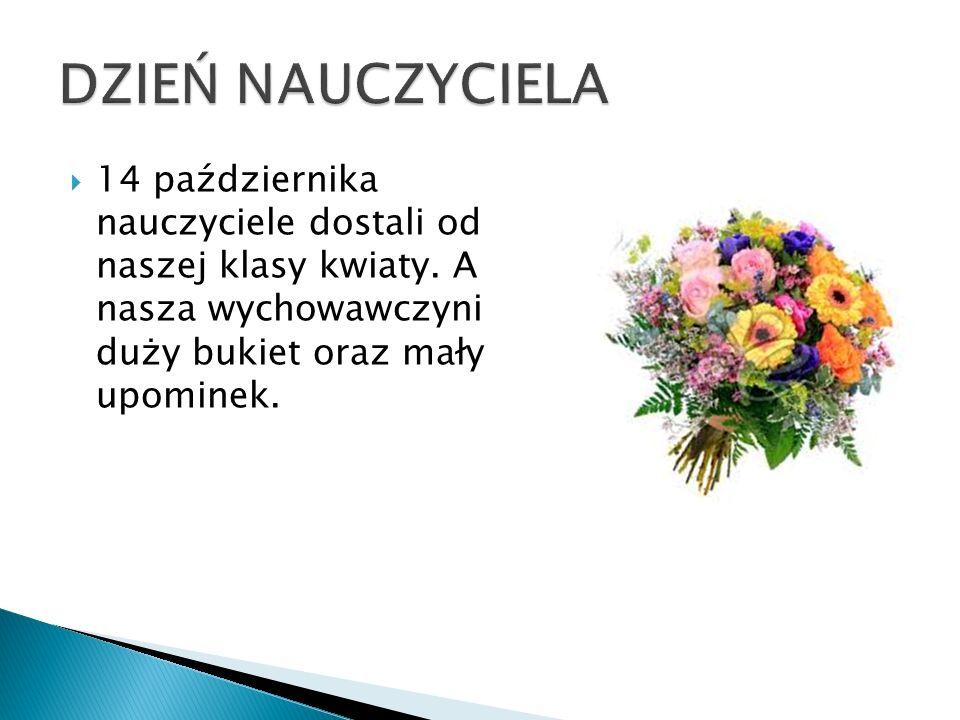  14 października nauczyciele dostali od naszej klasy kwiaty.
