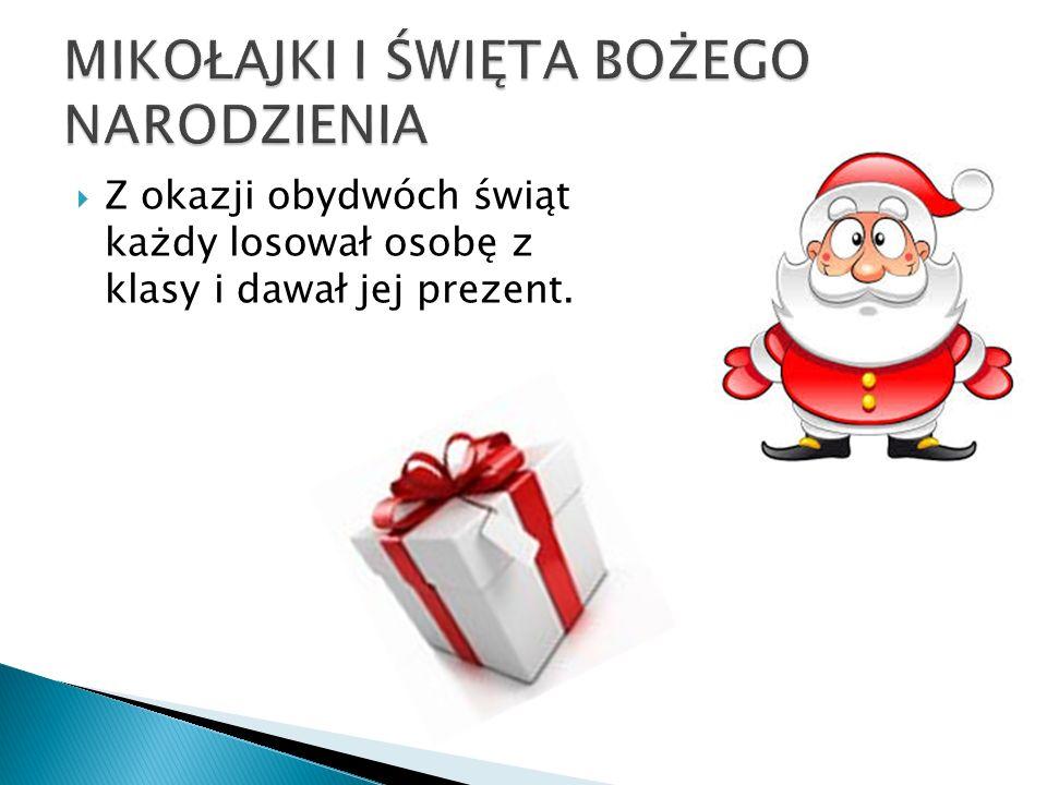  Z okazji obydwóch świąt każdy losował osobę z klasy i dawał jej prezent.