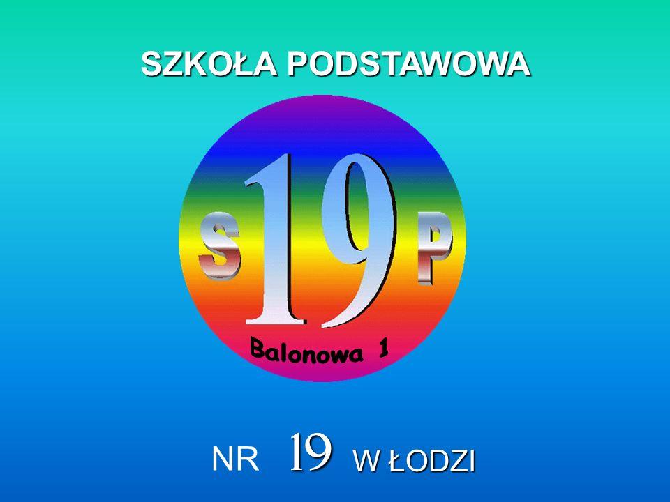 SZKOŁA PODSTAWOWA NR 19 Łódź ul. Balonowa 1 www.sp19lodz.edupage.org