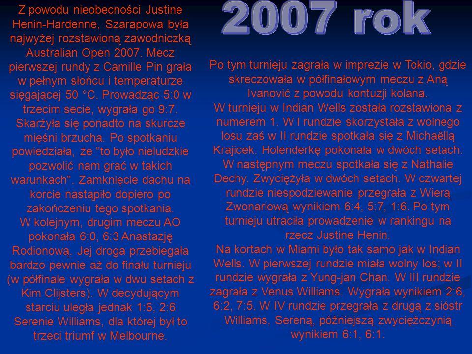 Z powodu nieobecności Justine Henin-Hardenne, Szarapowa była najwyżej rozstawioną zawodniczką Australian Open 2007.