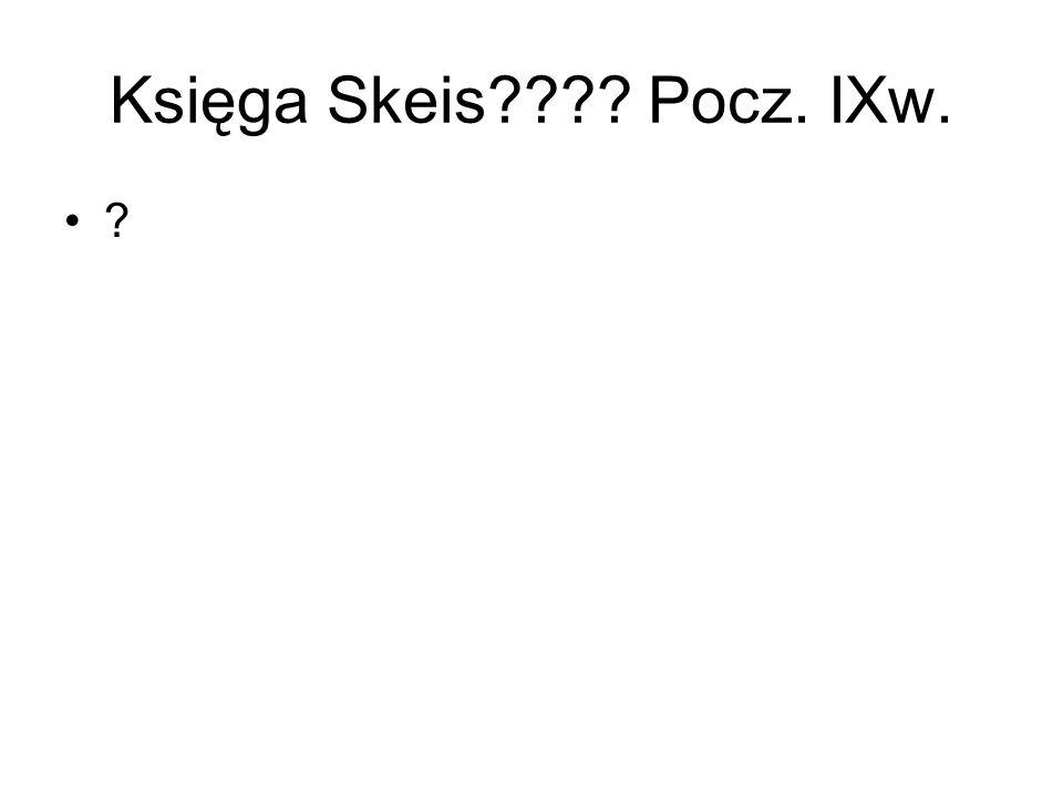 Księga Skeis???? Pocz. IXw. ?