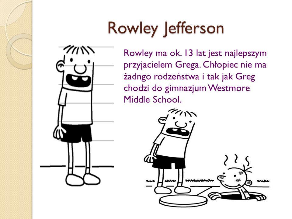 Rowley Jefferson Rowley ma ok.13 lat jest najlepszym przyjacielem Grega.