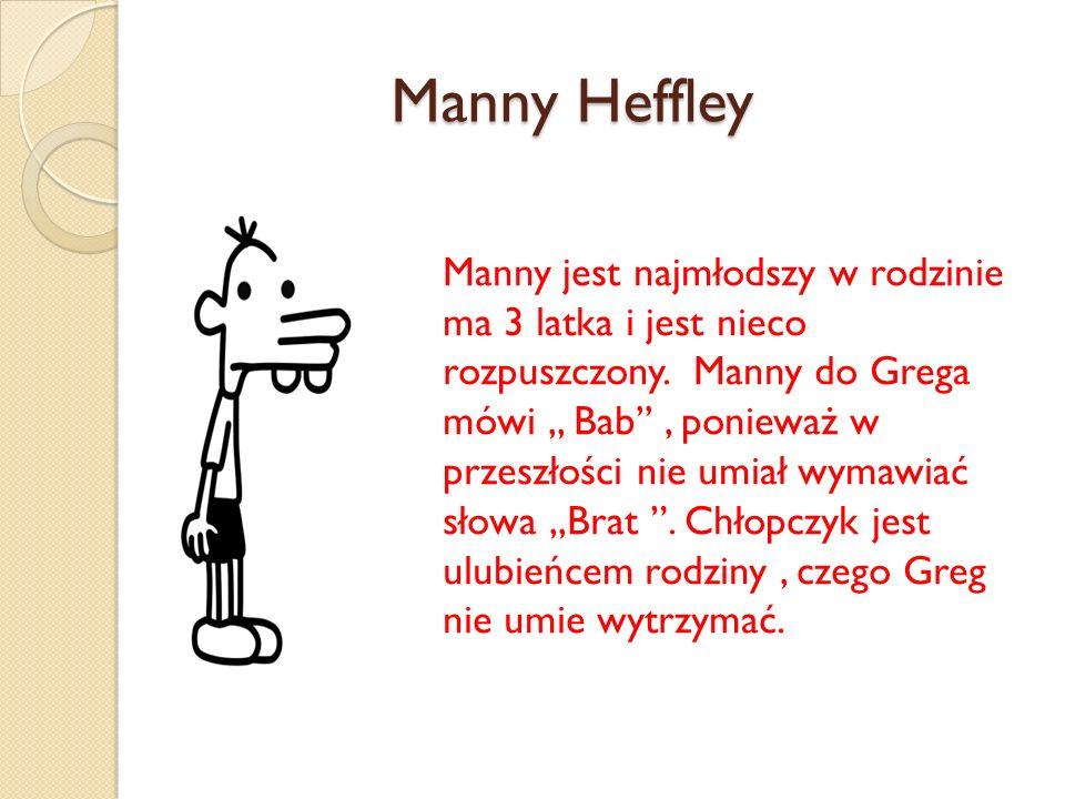 Manny Heffley Manny Heffley Manny jest najmłodszy w rodzinie ma 3 latka i jest nieco rozpuszczony.