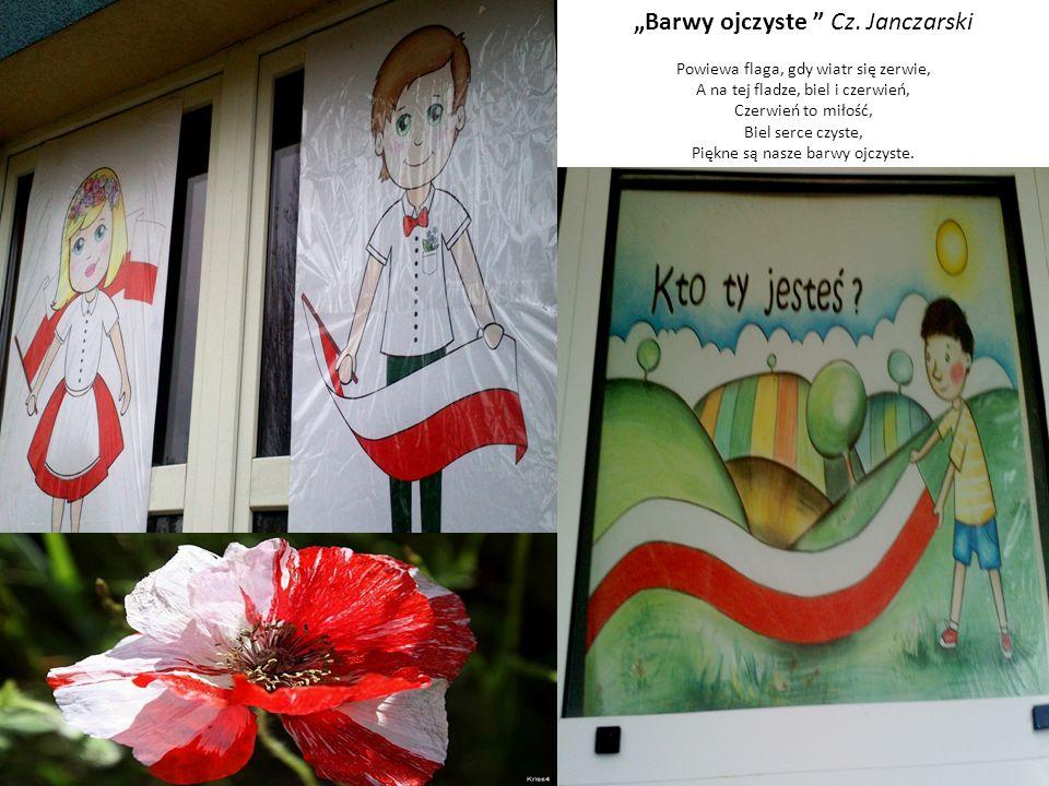 """""""Barwy ojczyste """" Cz. Janczarski Powiewa flaga, gdy wiatr się zerwie, A na tej fladze, biel i czerwień, Czerwień to miłość, Biel serce czyste, Piękne"""