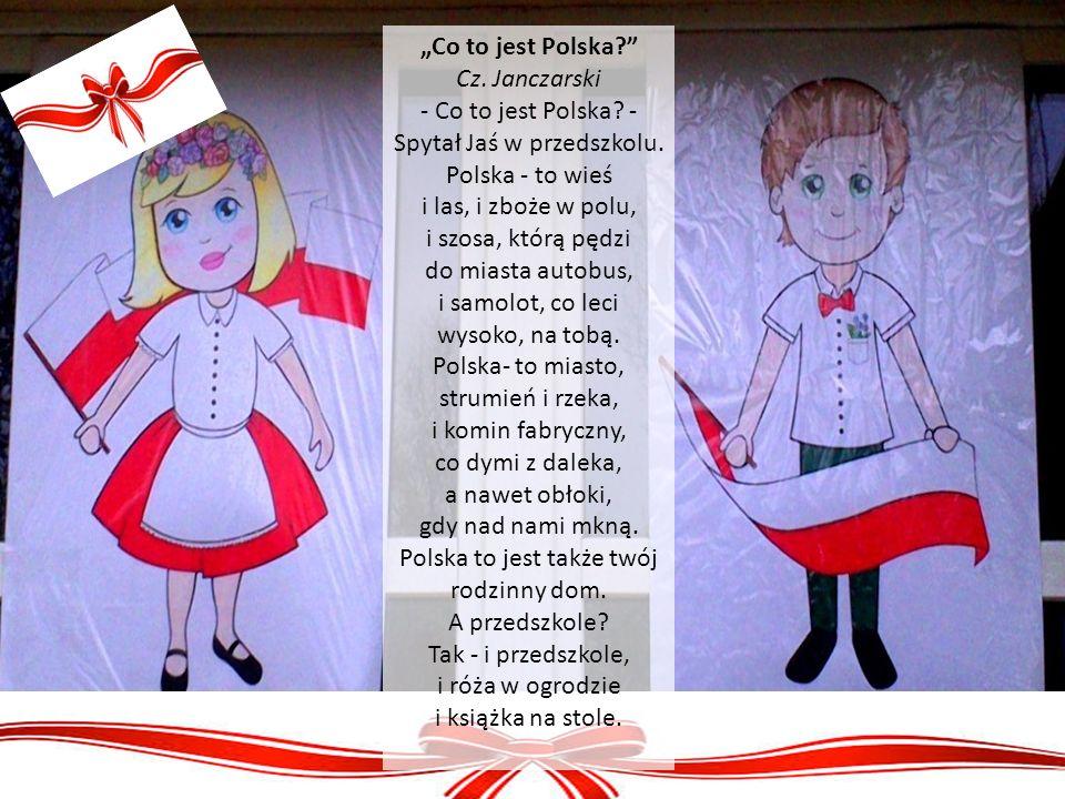 """""""Co to jest Polska?"""" Cz. Janczarski - Co to jest Polska? - Spytał Jaś w przedszkolu. Polska - to wieś i las, i zboże w polu, i szosa, którą pędzi do m"""