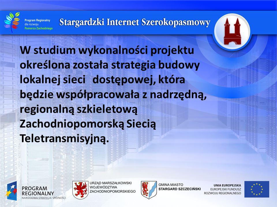 W studium wykonalności projektu określona została strategia budowy lokalnej sieci dostępowej, która będzie współpracowała z nadrzędną, regionalną szki