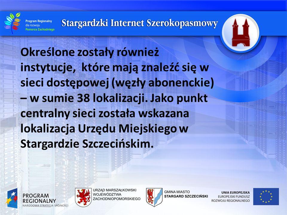 Określone zostały również instytucje, które mają znaleźć się w sieci dostępowej (węzły abonenckie) – w sumie 38 lokalizacji. Jako punkt centralny siec