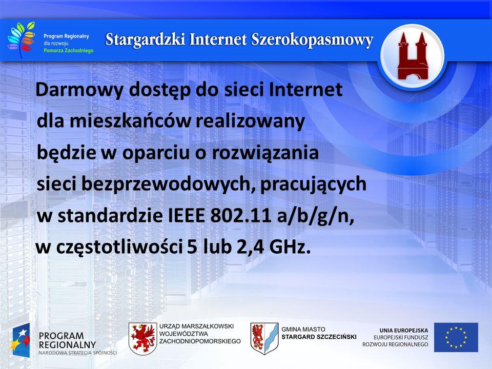 Darmowy dostęp do sieci Internet dla mieszkańców realizowany będzie w oparciu o rozwiązania sieci bezprzewodowych, pracujących w standardzie IEEE 802.11 a/b/g/n, w częstotliwości 5 lub 2,4 GHz.