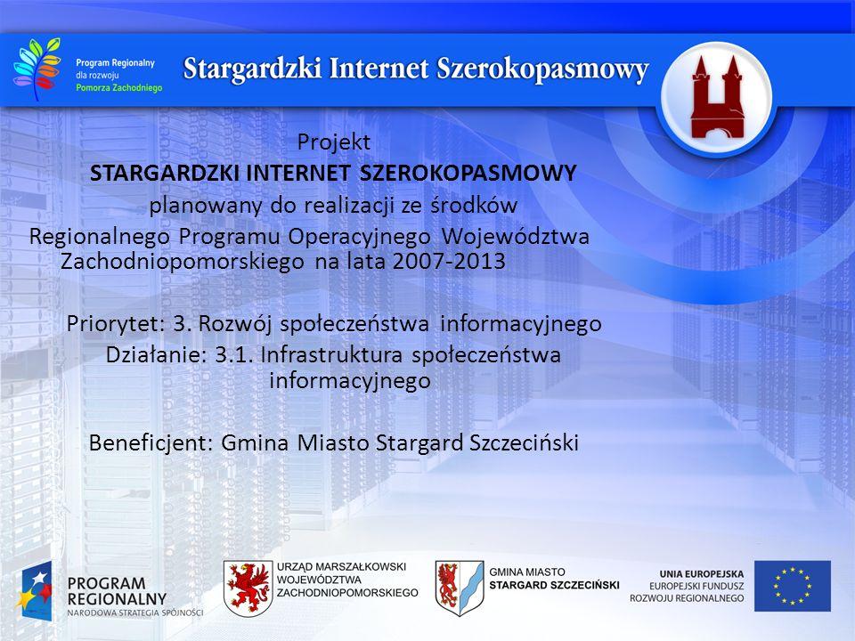Projekt STARGARDZKI INTERNET SZEROKOPASMOWY planowany do realizacji ze środków Regionalnego Programu Operacyjnego Województwa Zachodniopomorskiego na lata 2007-2013 Priorytet: 3.