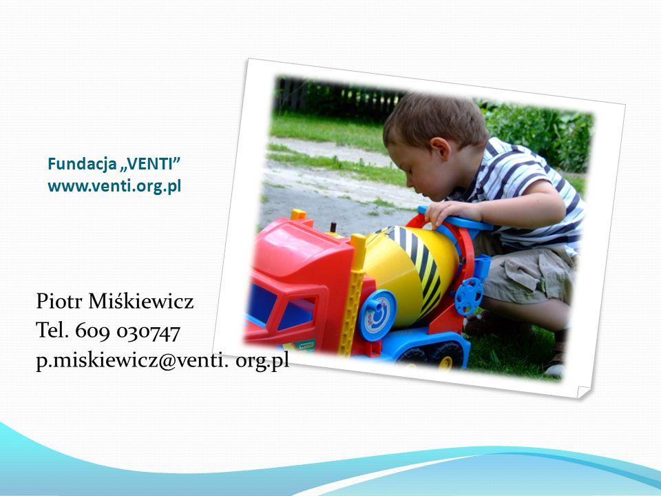 """Fundacja """"VENTI www.venti.org.pl Piotr Miśkiewicz Tel. 609 030747 p.miskiewicz@venti. org.pl"""