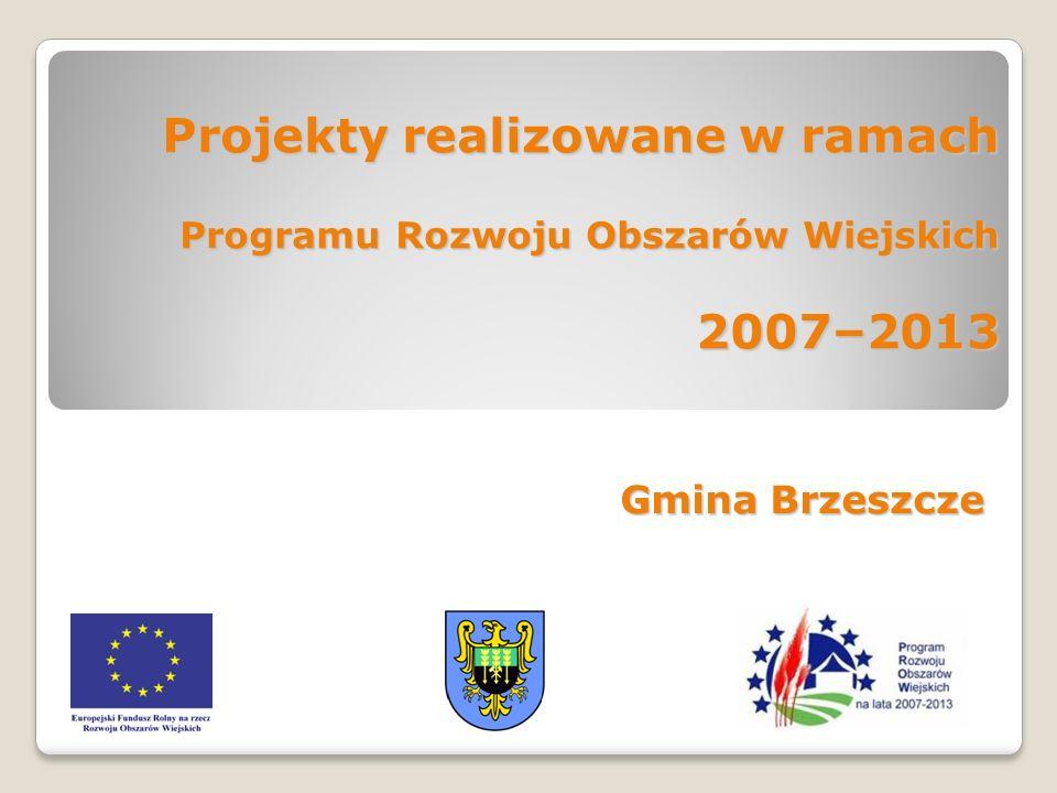 Projekty realizowane w ramach Programu Rozwoju Obszarów Wiejskich 2007–2013 Gmina Brzeszcze