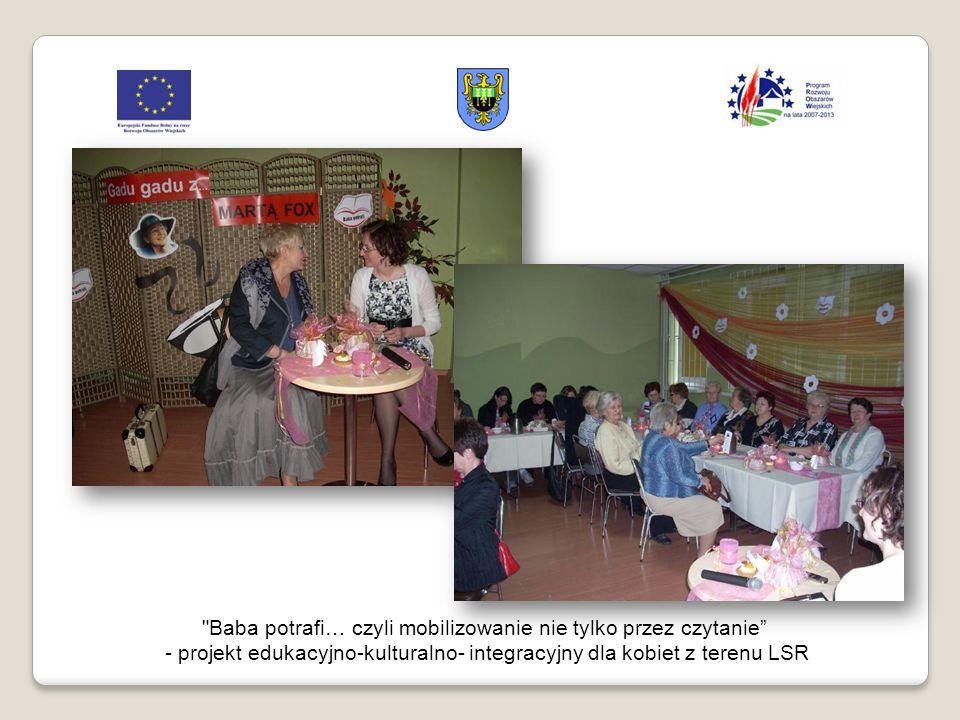 Baba potrafi… czyli mobilizowanie nie tylko przez czytanie - projekt edukacyjno-kulturalno- integracyjny dla kobiet z terenu LSR