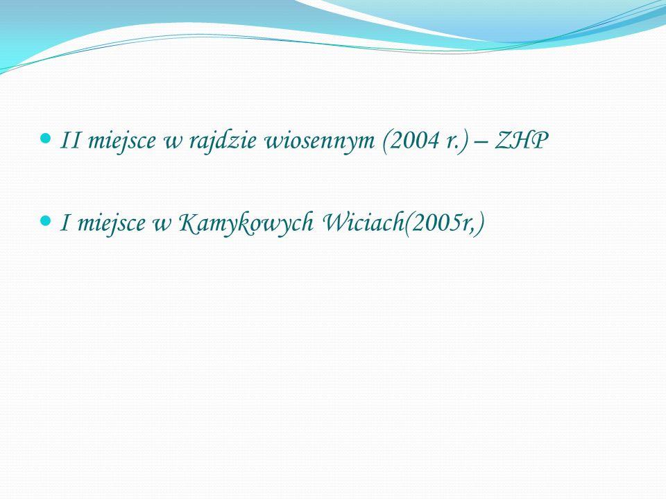 II miejsce w rajdzie wiosennym (2004 r.) – ZHP I miejsce w Kamykowych Wiciach(2005r,)