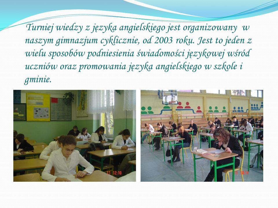 Turniej wiedzy z języka angielskiego jest organizowany w naszym gimnazjum cyklicznie, od 2003 roku. Jest to jeden z wielu sposobów podniesienia świado