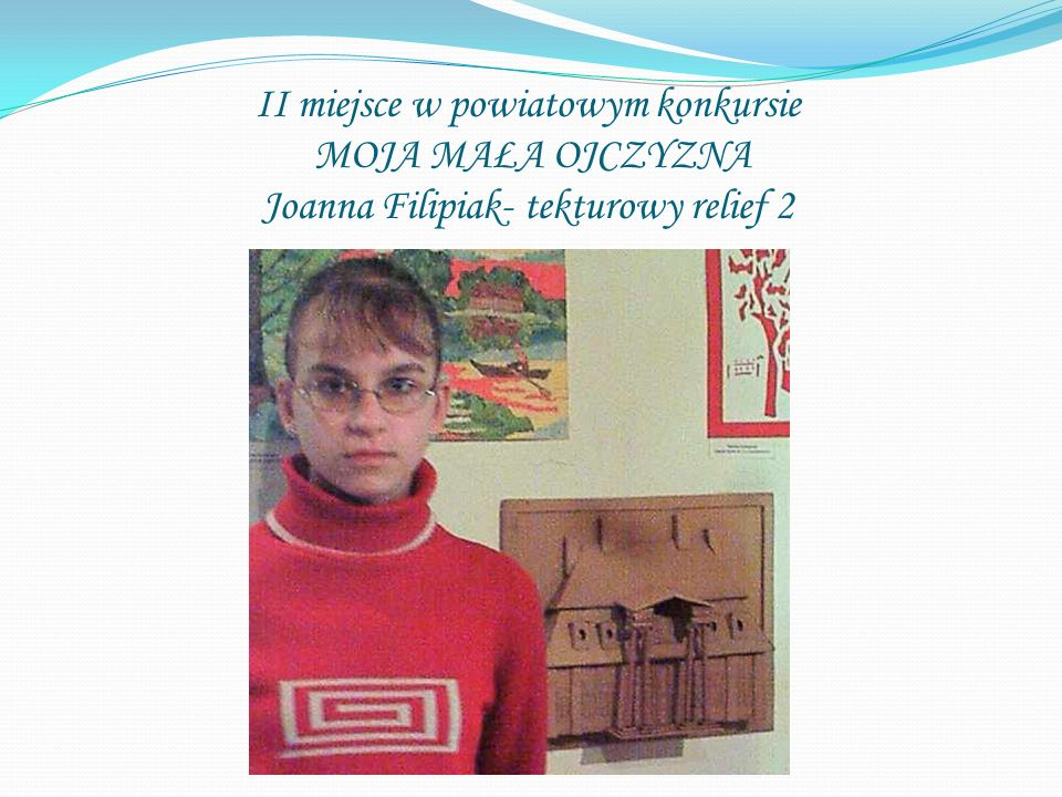II miejsce w powiatowym konkursie MOJA MAŁA OJCZYZNA Joanna Filipiak- tekturowy relief 2
