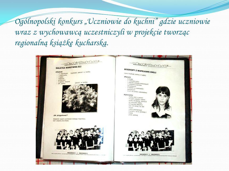 """Ogólnopolski konkurs """"Uczniowie do kuchni"""" gdzie uczniowie wraz z wychowawcą uczestniczyli w projekcie tworząc regionalną książkę kucharską."""