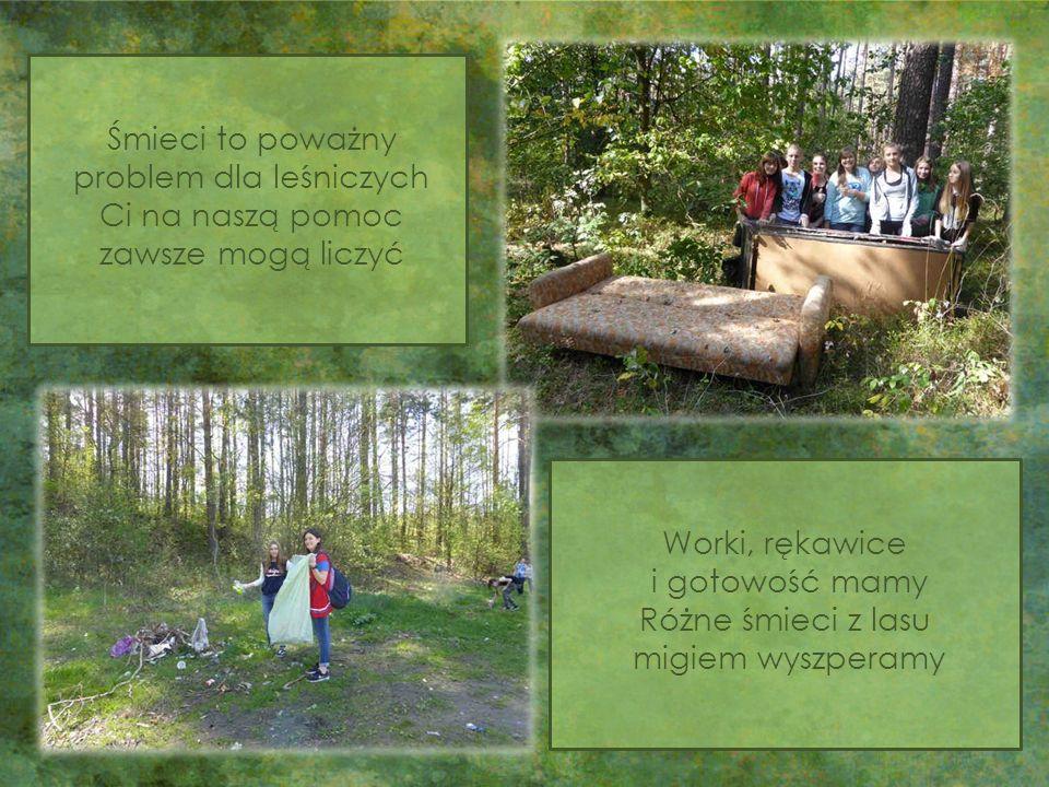 Śmieci to poważny problem dla leśniczych Ci na naszą pomoc zawsze mogą liczyć Worki, rękawice i gotowość mamy Różne śmieci z lasu migiem wyszperamy
