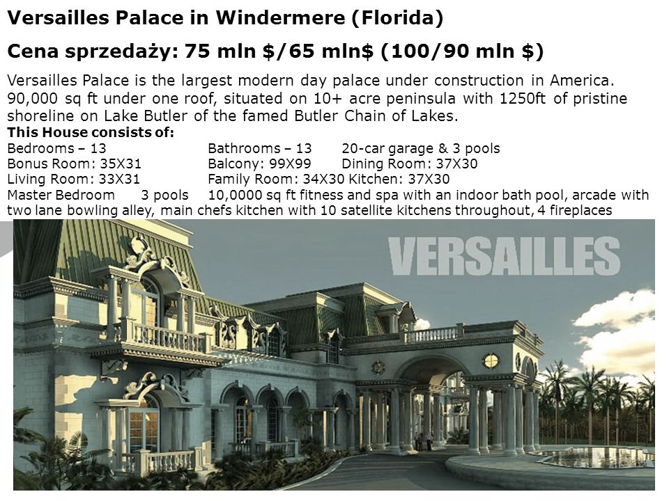 6 Versailles Palace in Windermere (Florida) Cena sprzedaży: 75 mln $/65 mln$ (100/90 mln $) Versailles Palace is the largest modern day palace under construction in America.