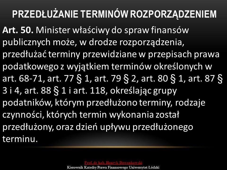 PRZEDŁUŻANIE TERMINÓW ROZPORZĄDZENIEM Art. 50. Minister właściwy do spraw finansów publicznych może, w drodze rozporządzenia, przedłużać terminy przew