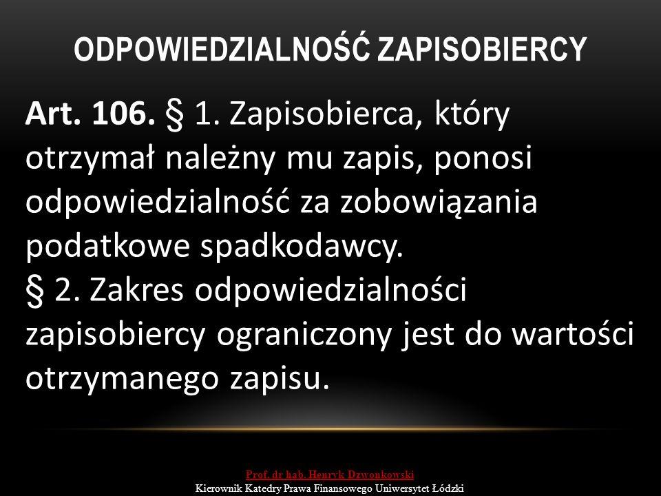 ODPOWIEDZIALNOŚĆ ZAPISOBIERCY Art. 106. § 1. Zapisobierca, który otrzymał należny mu zapis, ponosi odpowiedzialność za zobowiązania podatkowe spadkoda