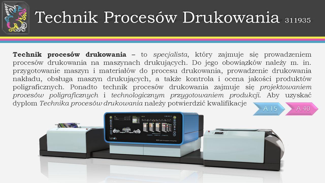 Technik Procesów Drukowania 311935 Technik procesów drukowania – to specjalista, który zajmuje się prowadzeniem procesów drukowania na maszynach druku