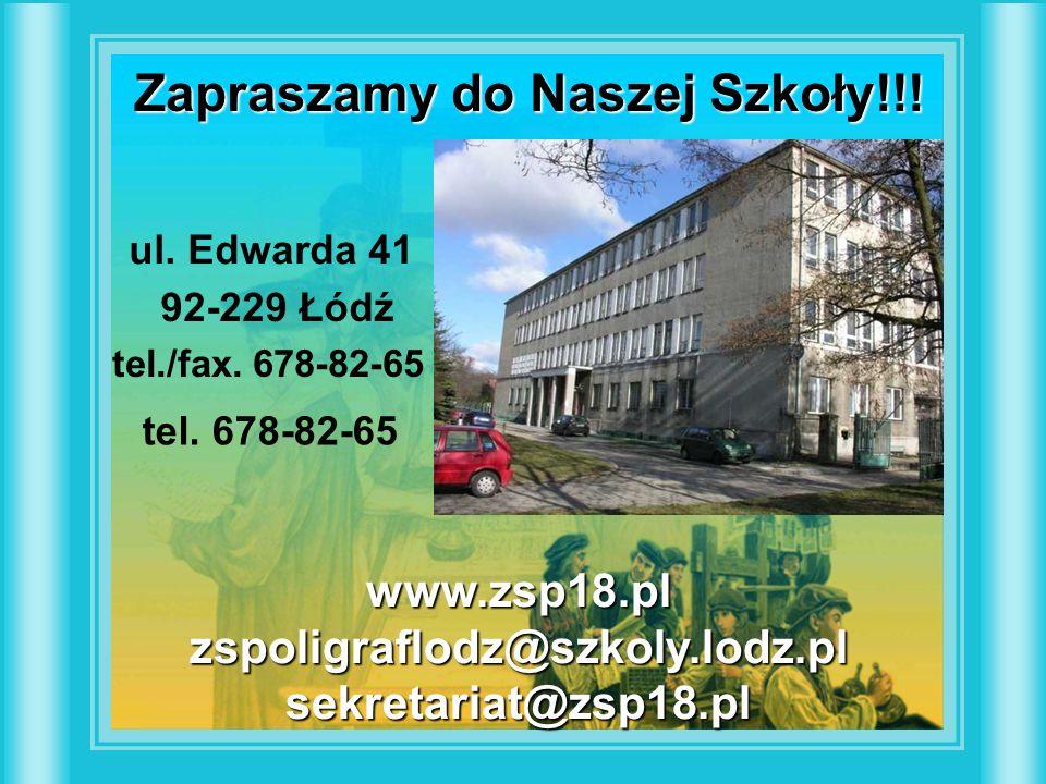 Zapraszamy do Naszej Szkoły!!! ul. Edwarda 41 tel./fax. 678-82-65 tel. 678-82-65 92-229 Łódź www.zsp18.plzspoligraflodz@szkoly.lodz.plsekretariat@zsp1
