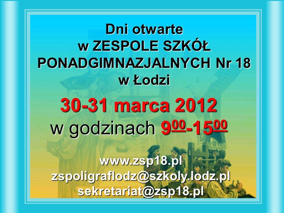 Dni otwarte w ZESPOLE SZKÓŁ PONADGIMNAZJALNYCH Nr 18 w Łodzi 30-31 marca 2012 w godzinach 9 00 -15 00 www.zsp18.plzspoligraflodz@szkoly.lodz.plsekretariat@zsp18.pl