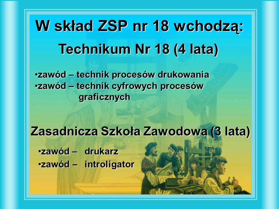 W skład ZSP nr 18 wchodzą: Technikum Nr 18 (4 lata) zawód – technik procesów drukowaniazawód – technik procesów drukowania zawód – technik cyfrowych p