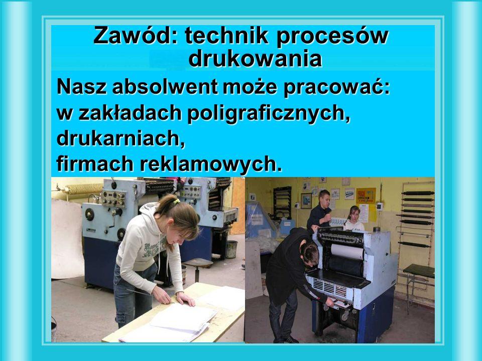 sporządza formy drukowe, przygotowuje materiały i maszyny do drukowania z form, drukuje nakłady, planuje poligraficzne procesy produkcji Zawód: technik procesów drukowania Nasz absolwent może pracować: w zakładach poligraficznych, drukarniach, firmach reklamowych.