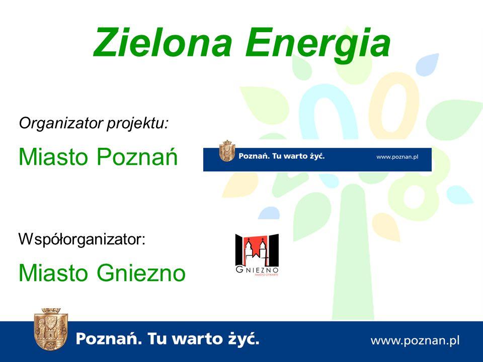 Organizator projektu: Miasto Poznań Współorganizator: Miasto Gniezno Zielona Energia
