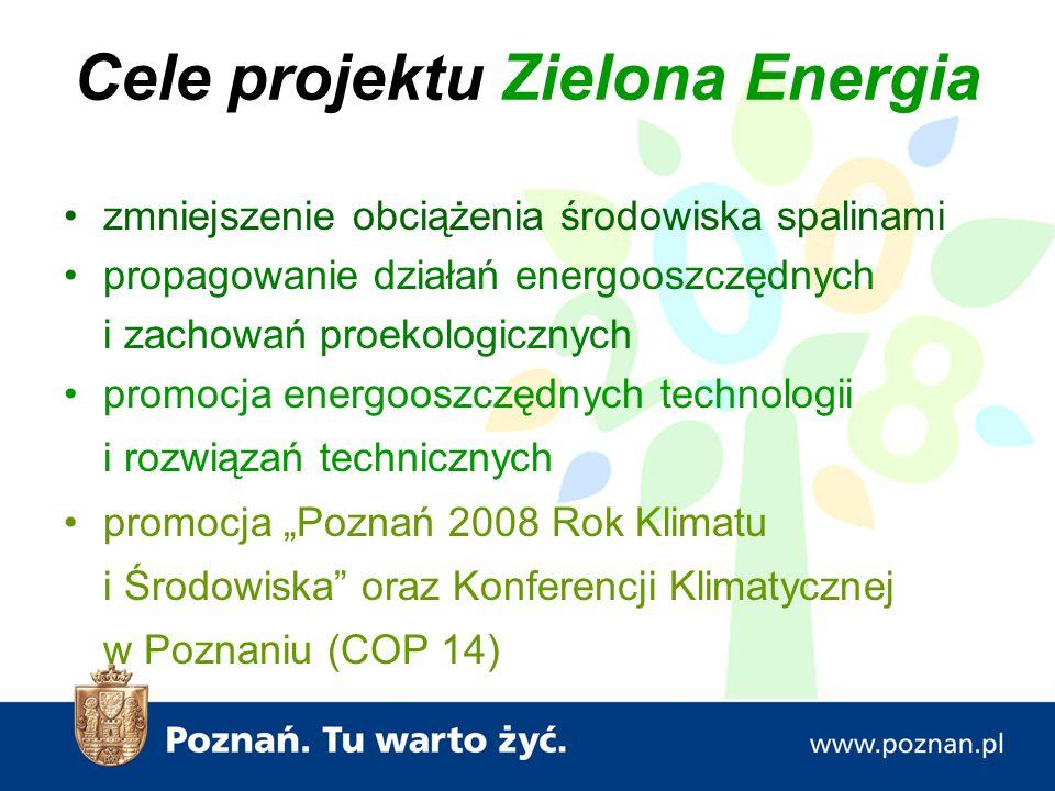"""Cele projektu Zielona Energia zmniejszenie obciążenia środowiska spalinami propagowanie działań energooszczędnych i zachowań proekologicznych promocja energooszczędnych technologii i rozwiązań technicznych promocja """"Poznań 2008 Rok Klimatu i Środowiska oraz Konferencji Klimatycznej w Poznaniu (COP 14)"""