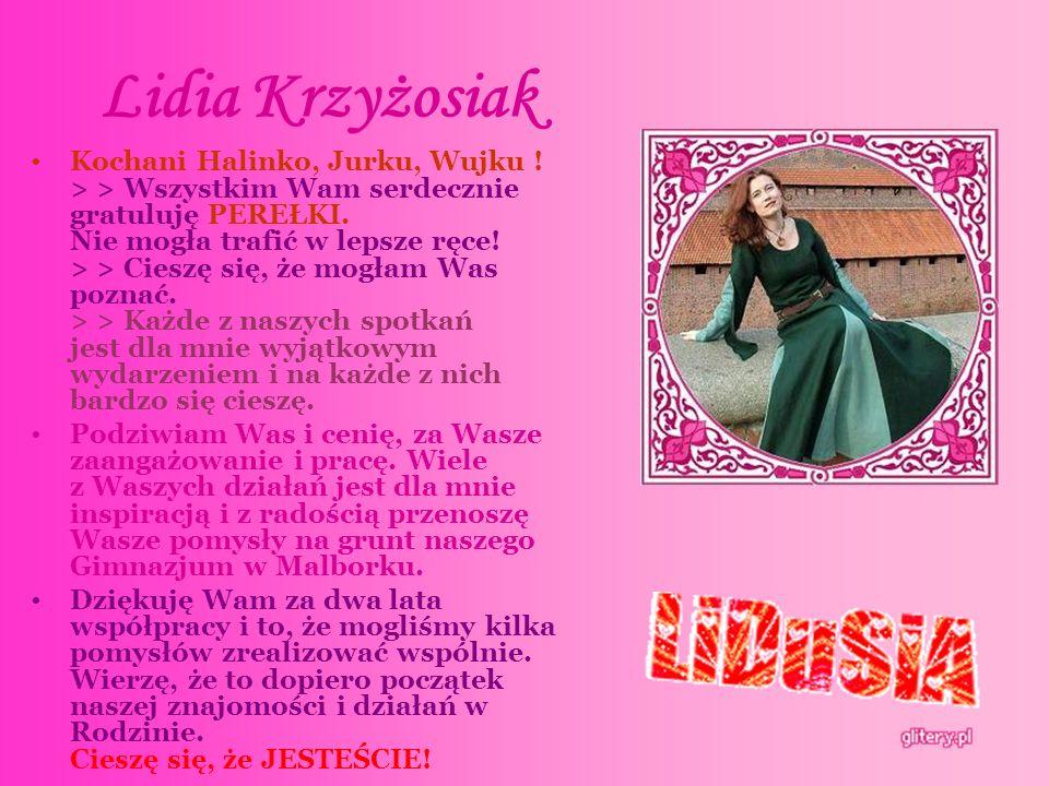 Lidia Krzyżosiak Kochani Halinko, Jurku, Wujku .> > Wszystkim Wam serdecznie gratuluję PEREŁKI.