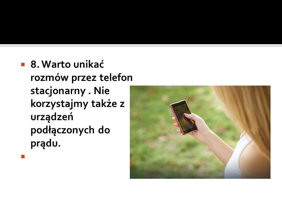  8. Warto unikać rozmów przez telefon stacjonarny.