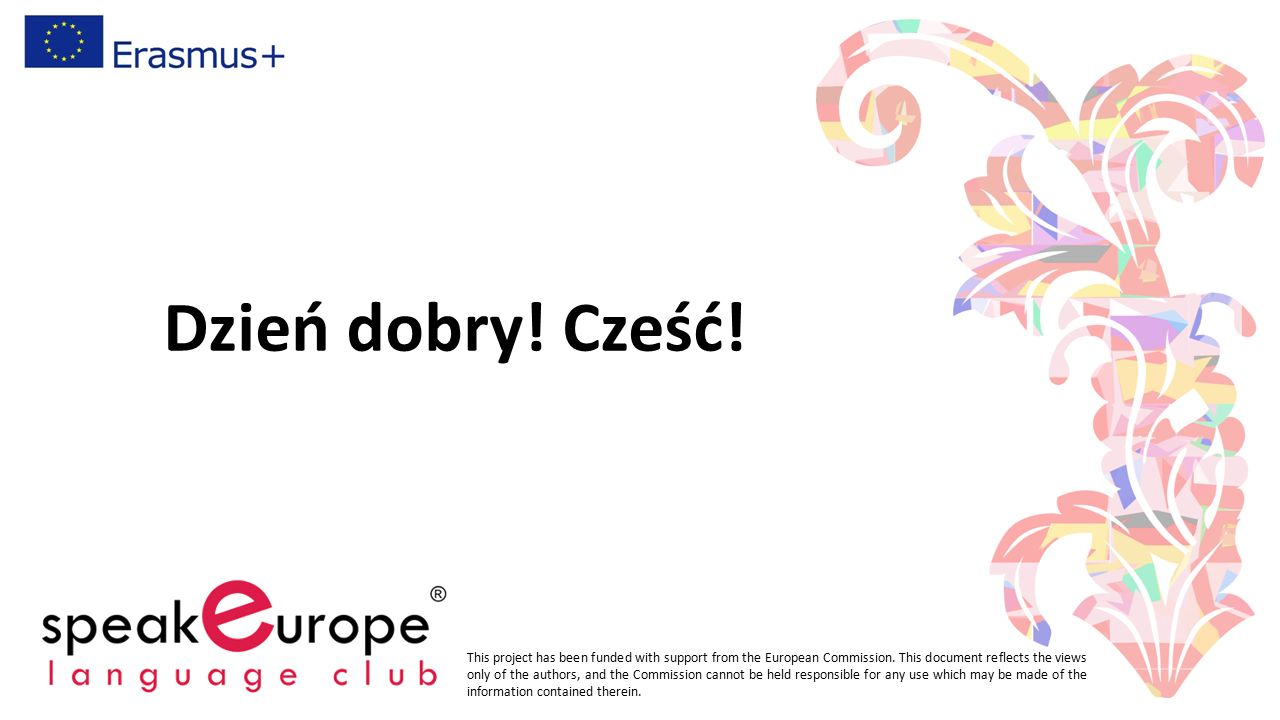Dzień dobry.Cześć. This project has been funded with support from the European Commission.