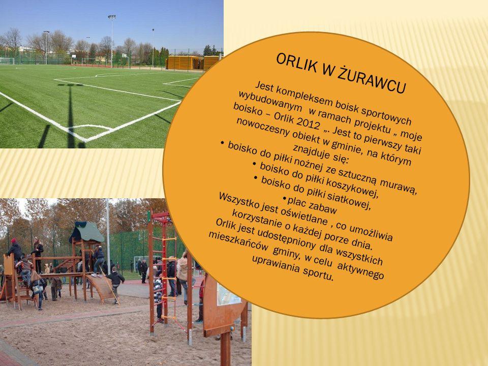 """ORLIK W ŻURAWCU Jest kompleksem boisk sportowych wybudowanym w ramach projektu """" moje boisko – Orlik 2012 """". Jest to pierwszy taki nowoczesny obiekt w"""